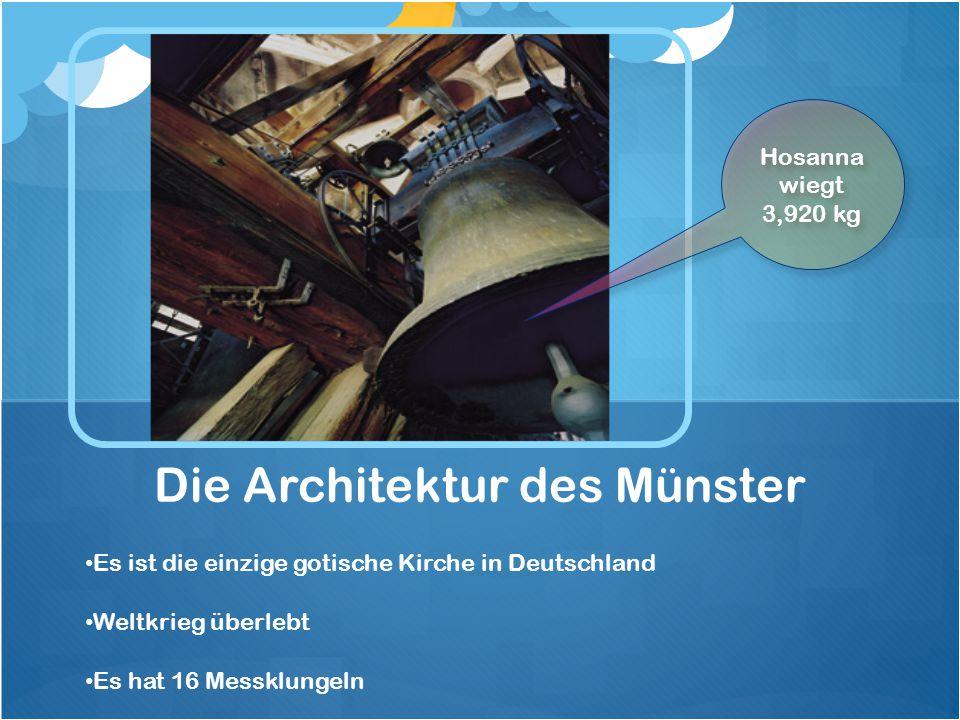 Es ist die einzige gotische Kirche in Deutschland Weltkrieg überlebt Es hat 16 Messklungeln Die Architektur des Münster Hosanna wiegt 3,920 kg