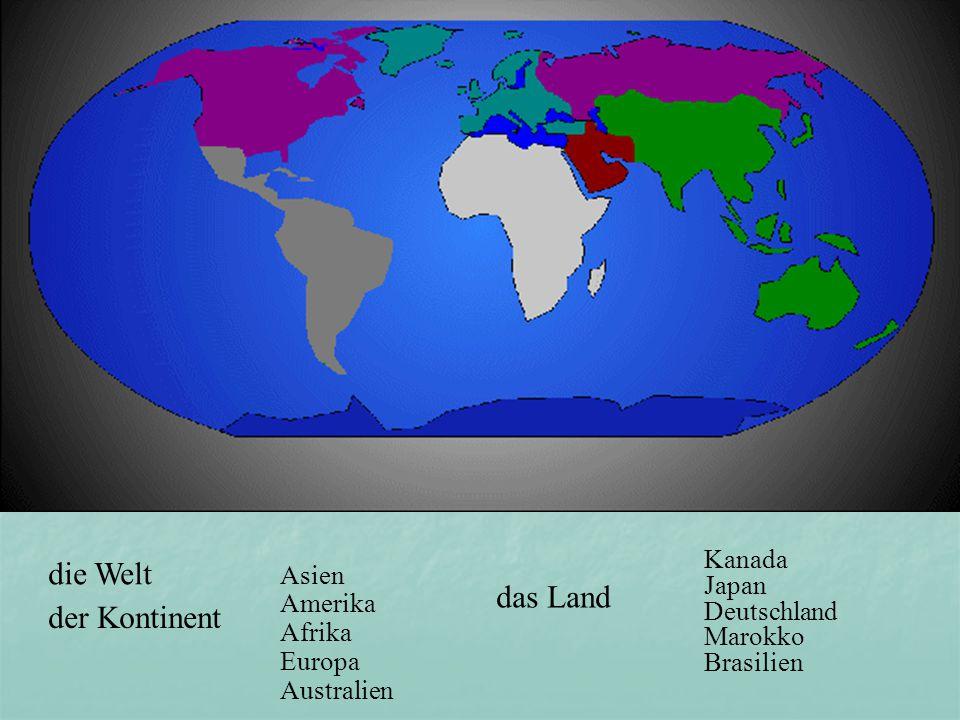 die Welt der Kontinent Asien Amerika Afrika Europa Australien das Land Kanada Japan Deutschland Marokko Brasilien