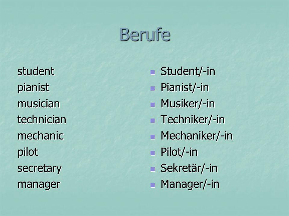 Berufe studentpianistmusiciantechnicianmechanicpilotsecretarymanager Student/-in Student/-in Pianist/-in Pianist/-in Musiker/-in Musiker/-in Techniker