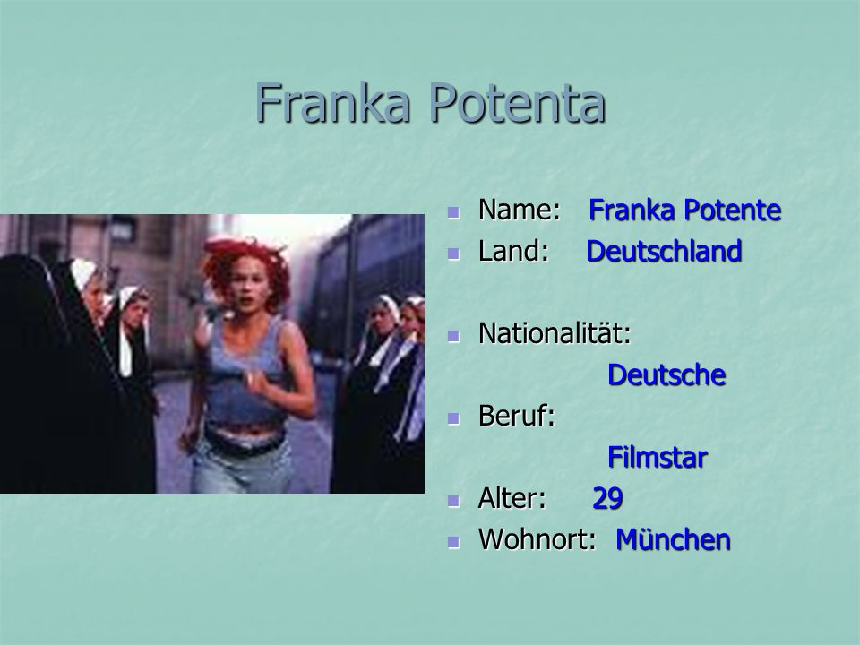 Franka Potenta Name: Franka Potente Name: Franka Potente Land: Deutschland Land: Deutschland Nationalität: Nationalität: Deutsche Deutsche Beruf: Beru