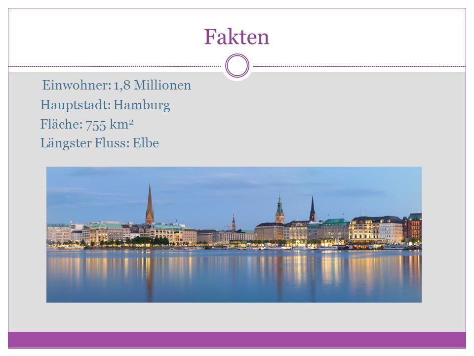 Fakten Εinwohner: 1,8 Millionen Hauptstadt: Hamburg Fläche: 755 km 2 Längster Fluss: Elbe
