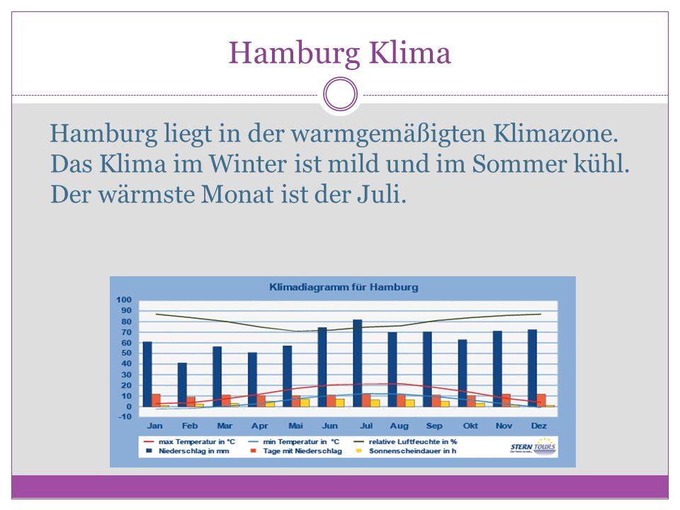 Hamburg Klima Hamburg liegt in der warmgemäßigten Klimazone. Das Klima im Winter ist mild und im Sommer kühl. Der wärmste Monat ist der Juli.