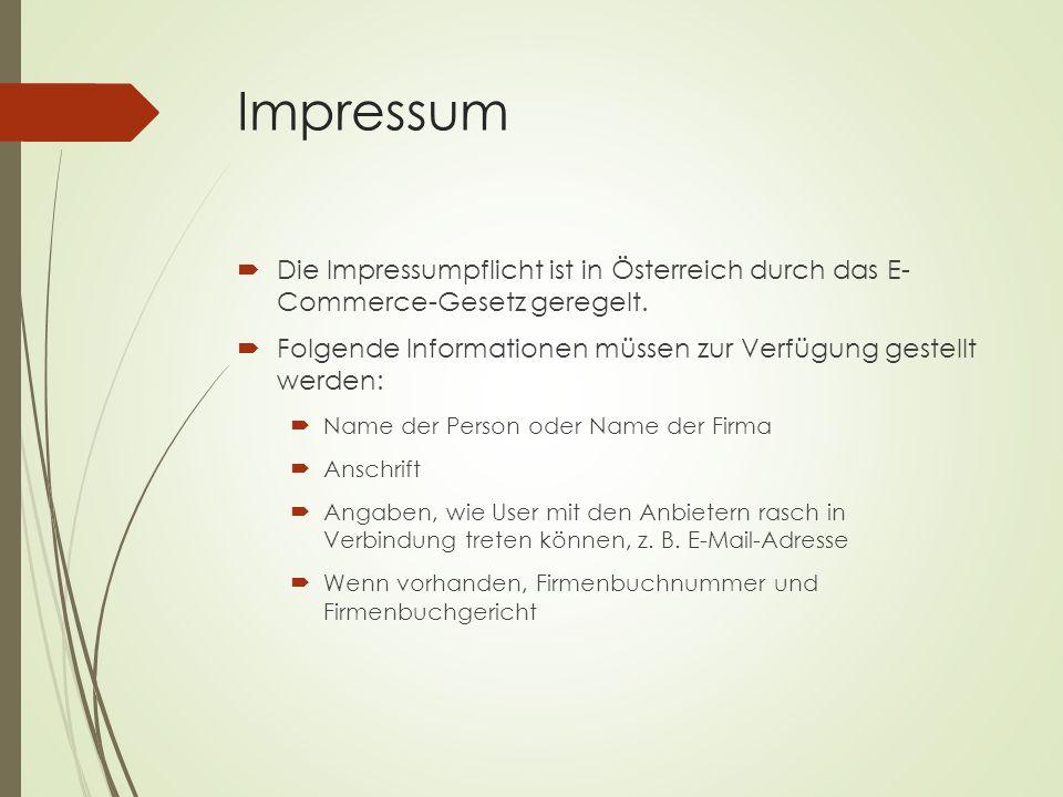 Impressum  Die Impressumpflicht ist in Österreich durch das E- Commerce-Gesetz geregelt.