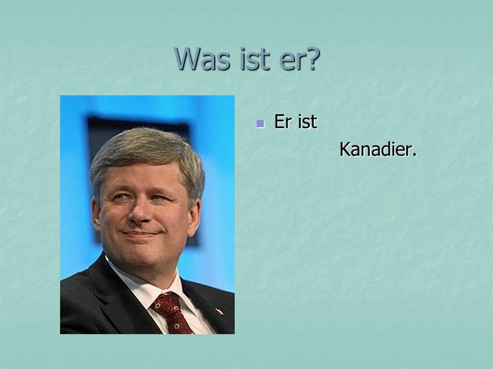 Was ist er? Er ist Er ist Kanadier. Kanadier.