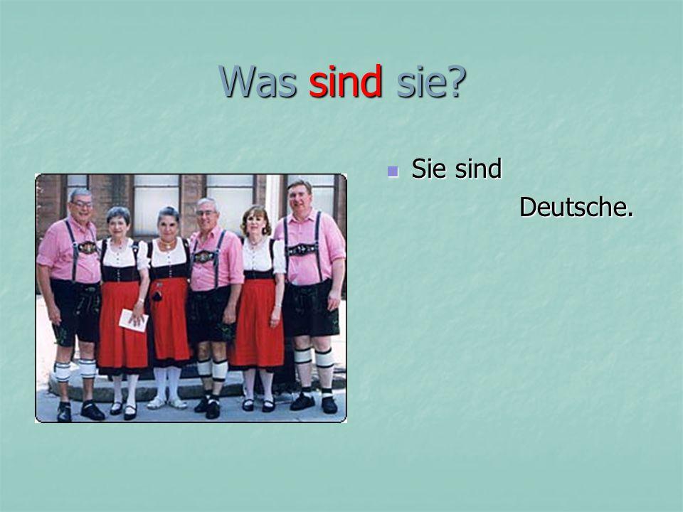 Was sind sie Sie sind Sie sind Deutsche. Deutsche.