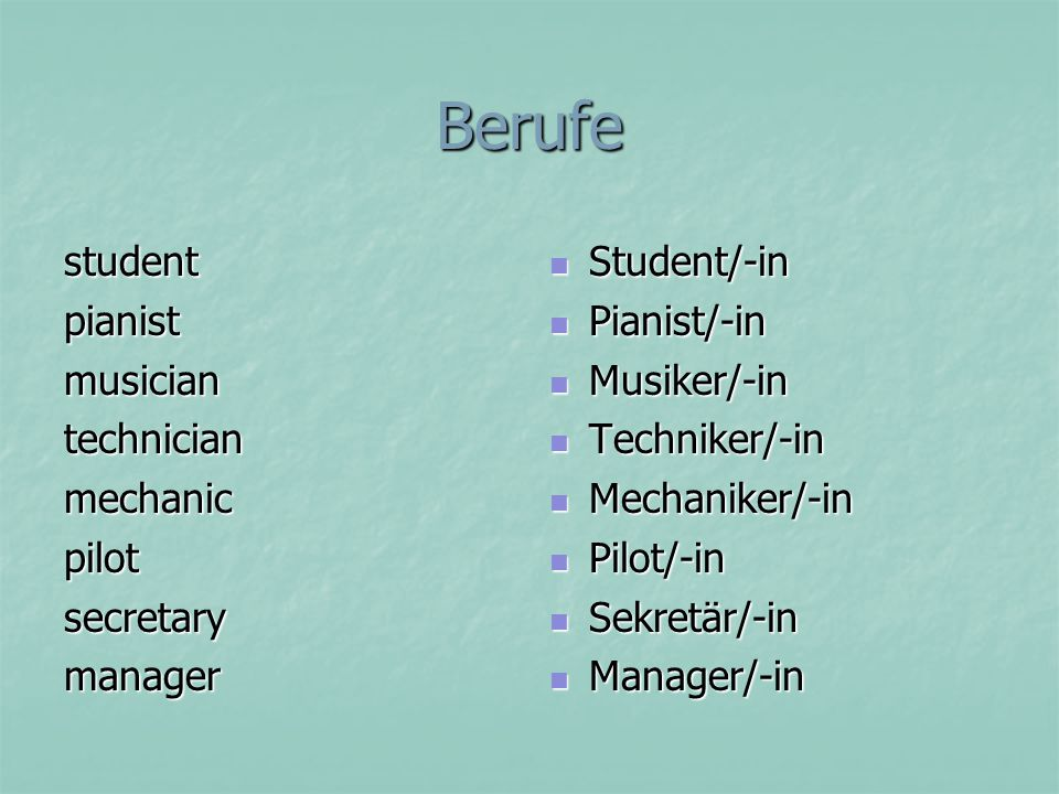 Berufe studentpianistmusiciantechnicianmechanicpilotsecretarymanager Student/-in Student/-in Pianist/-in Pianist/-in Musiker/-in Musiker/-in Techniker/-in Techniker/-in Mechaniker/-in Mechaniker/-in Pilot/-in Pilot/-in Sekretär/-in Sekretär/-in Manager/-in Manager/-in