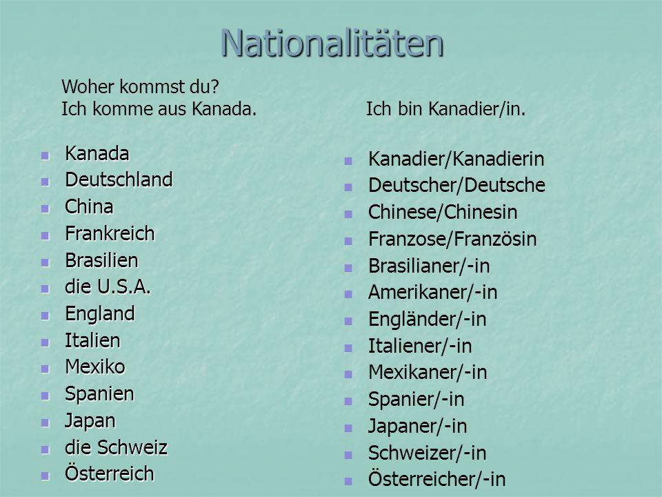 Nationalitäten Kanada Kanada Deutschland Deutschland China China Frankreich Frankreich Brasilien Brasilien die U.S.A. die U.S.A. England England Itali