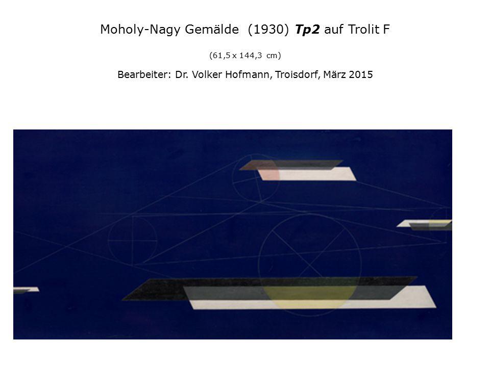 Moholy-Nagy Gemälde (1930) Tp2 auf Trolit F (61,5 x 144,3 cm) Bearbeiter: Dr. Volker Hofmann, Troisdorf, März 2015