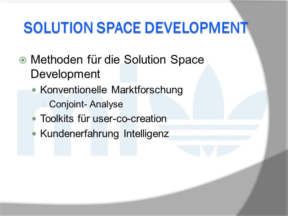 SOLUTION SPACE DEVELOPMENT  Methoden für die Solution Space Development Konventionelle Marktforschung ○ Conjoint- Analyse Toolkits für user-co-creati