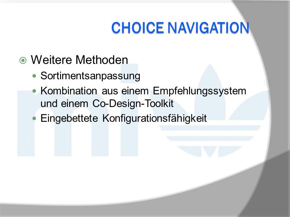 CHOICE NAVIGATION  Weitere Methoden Sortimentsanpassung Kombination aus einem Empfehlungssystem und einem Co-Design-Toolkit Eingebettete Konfiguratio