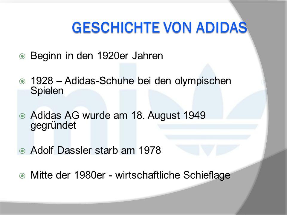 GESCHICHTE VON ADIDAS  Beginn in den 1920er Jahren  1928 – Adidas-Schuhe bei den olympischen Spielen  Adidas AG wurde am 18. August 1949 gegründet