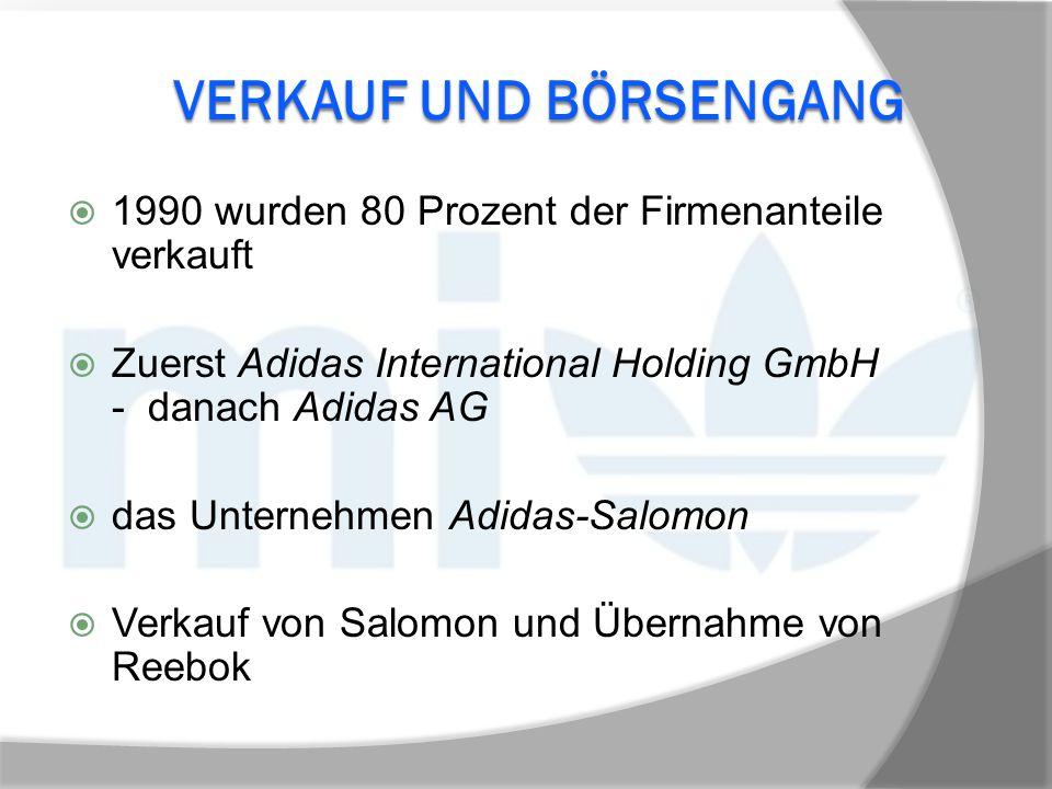 VERKAUF UND BÖRSENGANG  1990 wurden 80 Prozent der Firmenanteile verkauft  Zuerst Adidas International Holding GmbH - danach Adidas AG  das Unterne