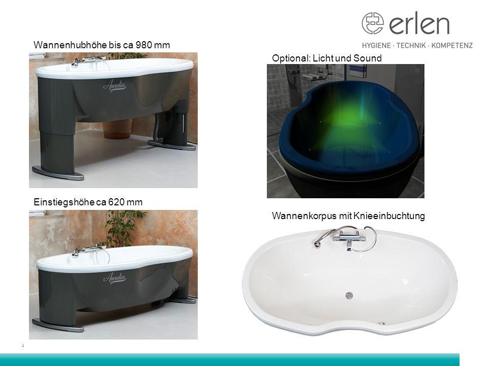 4 Wannenhubhöhe bis ca 980 mm Einstiegshöhe ca 620 mm Optional: Licht und Sound Wannenkorpus mit Knieeinbuchtung