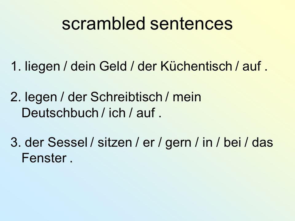 scrambled sentences 1.liegen / dein Geld / der Küchentisch / auf.