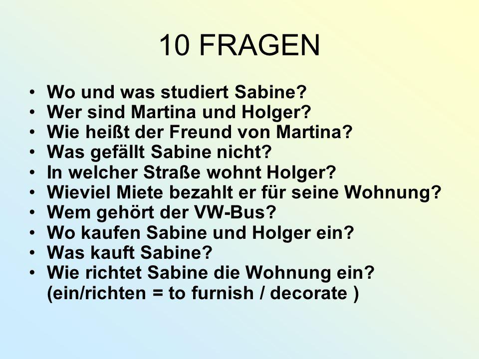 10 FRAGEN Wo und was studiert Sabine.Wer sind Martina und Holger.