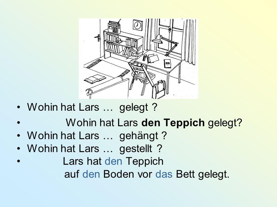 Wohin hat Lars … gelegt .Wohin hat Lars den Teppich gelegt.