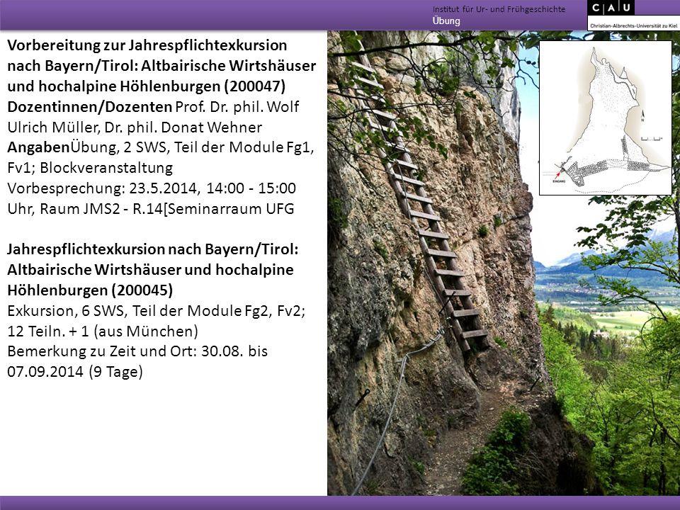 Institut für Ur- und Frühgeschichte Übung Vorbereitung zur Jahrespflichtexkursion nach Bayern/Tirol: Altbairische Wirtshäuser und hochalpine Höhlenbur