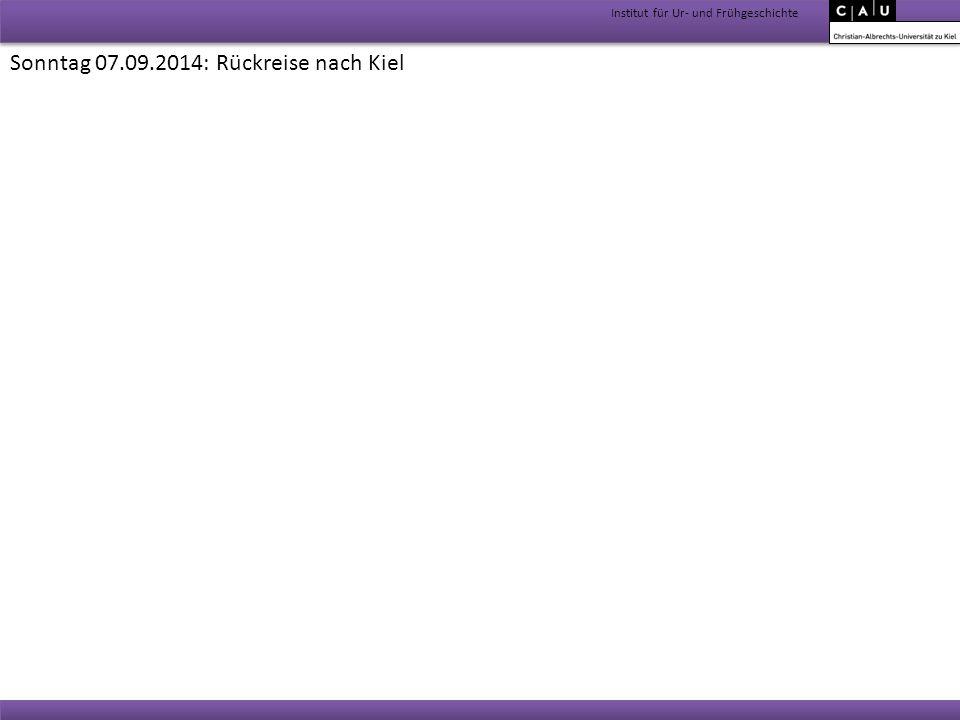 Institut für Ur- und Frühgeschichte Sonntag 07.09.2014: Rückreise nach Kiel