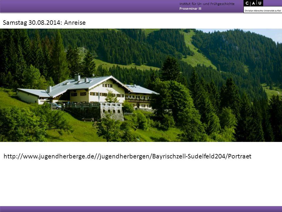 Institut für Ur- und Frühgeschichte Proseminar III Samstag 30.08.2014: Anreise http://www.jugendherberge.de//jugendherbergen/Bayrischzell-Sudelfeld204