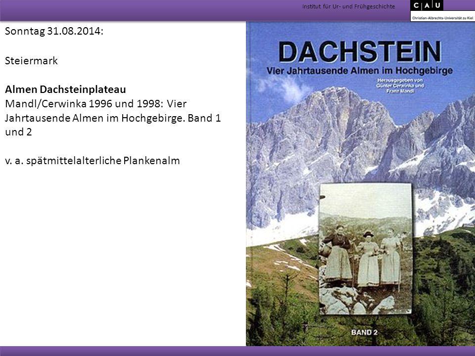 Institut für Ur- und Frühgeschichte Sonntag 31.08.2014: Steiermark Almen Dachsteinplateau Mandl/Cerwinka 1996 und 1998: Vier Jahrtausende Almen im Hoc
