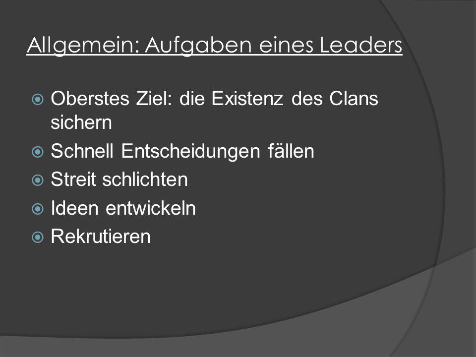 Allgemein: Aufgaben eines Leaders  Oberstes Ziel: die Existenz des Clans sichern  Schnell Entscheidungen fällen  Streit schlichten  Ideen entwickeln  Rekrutieren