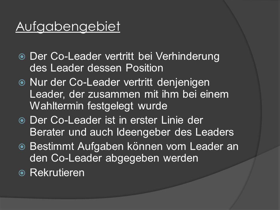 Aufgabengebiet  Der Co-Leader vertritt bei Verhinderung des Leader dessen Position  Nur der Co-Leader vertritt denjenigen Leader, der zusammen mit ihm bei einem Wahltermin festgelegt wurde  Der Co-Leader ist in erster Linie der Berater und auch Ideengeber des Leaders  Bestimmt Aufgaben können vom Leader an den Co-Leader abgegeben werden  Rekrutieren
