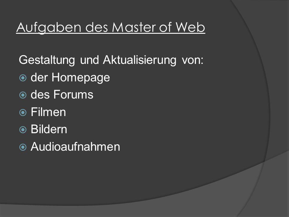 Aufgaben des Master of Web Gestaltung und Aktualisierung von:  der Homepage  des Forums  Filmen  Bildern  Audioaufnahmen