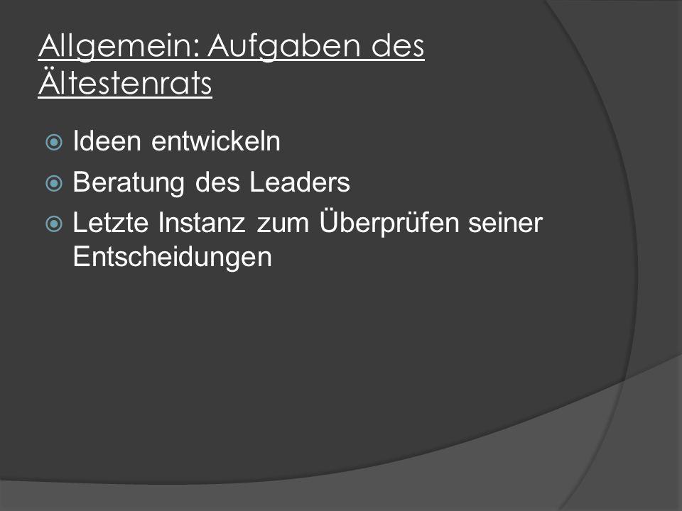 Allgemein: Aufgaben des Ältestenrats  Ideen entwickeln  Beratung des Leaders  Letzte Instanz zum Überprüfen seiner Entscheidungen