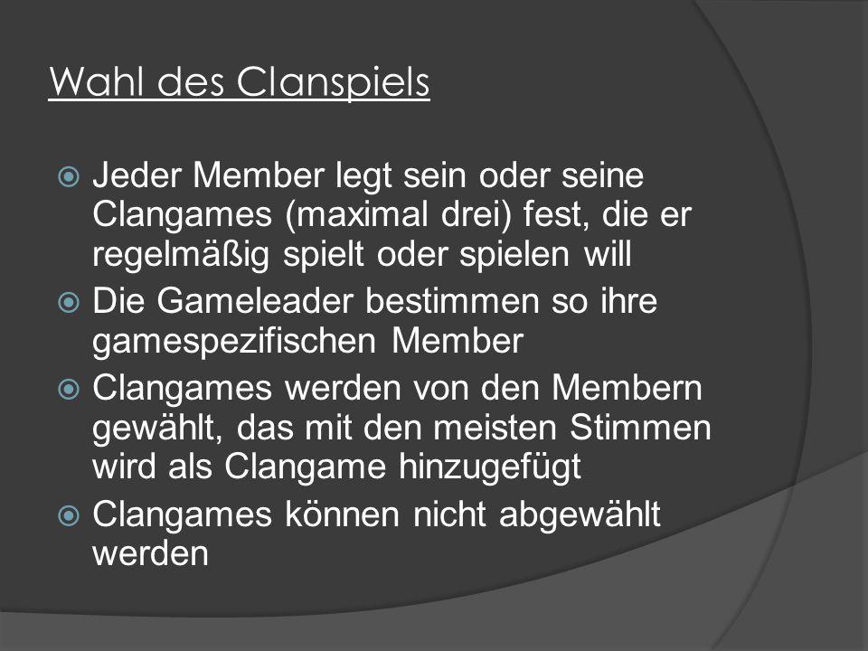 Wahl des Clanspiels  Jeder Member legt sein oder seine Clangames (maximal drei) fest, die er regelmäßig spielt oder spielen will  Die Gameleader bestimmen so ihre gamespezifischen Member  Clangames werden von den Membern gewählt, das mit den meisten Stimmen wird als Clangame hinzugefügt  Clangames können nicht abgewählt werden