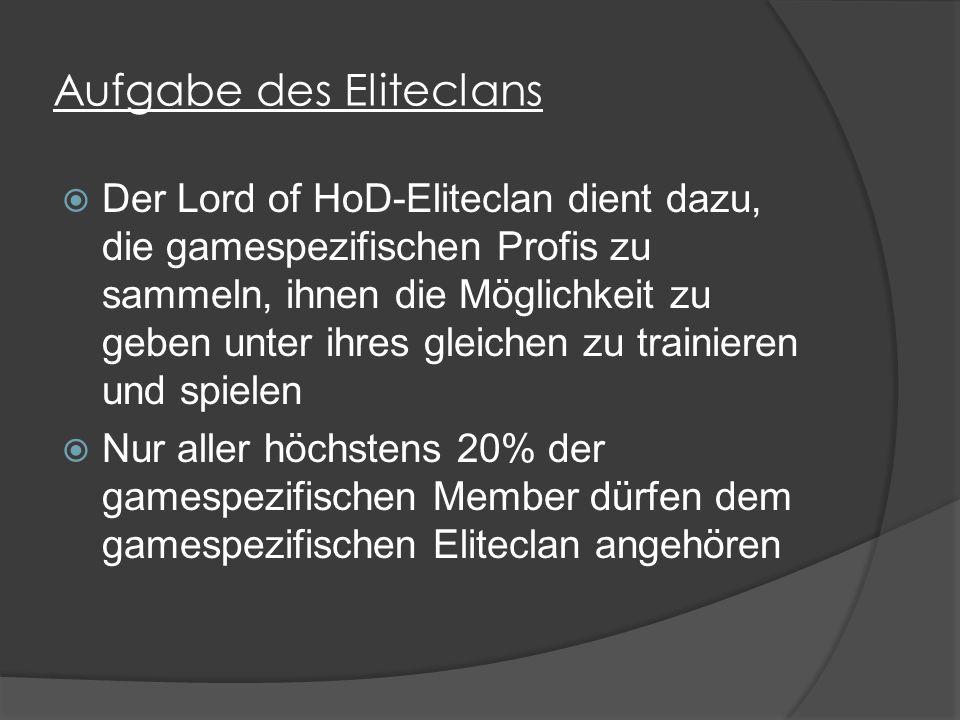 Aufgabe des Eliteclans  Der Lord of HoD-Eliteclan dient dazu, die gamespezifischen Profis zu sammeln, ihnen die Möglichkeit zu geben unter ihres gleichen zu trainieren und spielen  Nur aller höchstens 20% der gamespezifischen Member dürfen dem gamespezifischen Eliteclan angehören