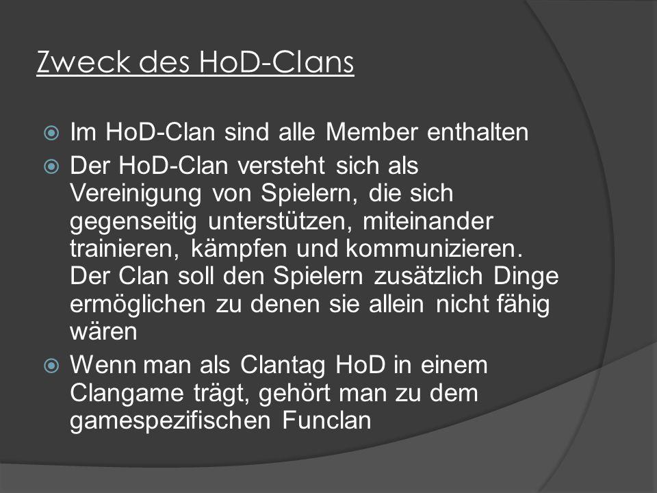 Zweck des HoD-Clans  Im HoD-Clan sind alle Member enthalten  Der HoD-Clan versteht sich als Vereinigung von Spielern, die sich gegenseitig unterstützen, miteinander trainieren, kämpfen und kommunizieren.