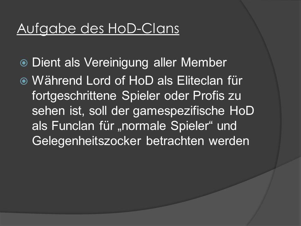 """Aufgabe des HoD-Clans  Dient als Vereinigung aller Member  Während Lord of HoD als Eliteclan für fortgeschrittene Spieler oder Profis zu sehen ist, soll der gamespezifische HoD als Funclan für """"normale Spieler und Gelegenheitszocker betrachten werden"""