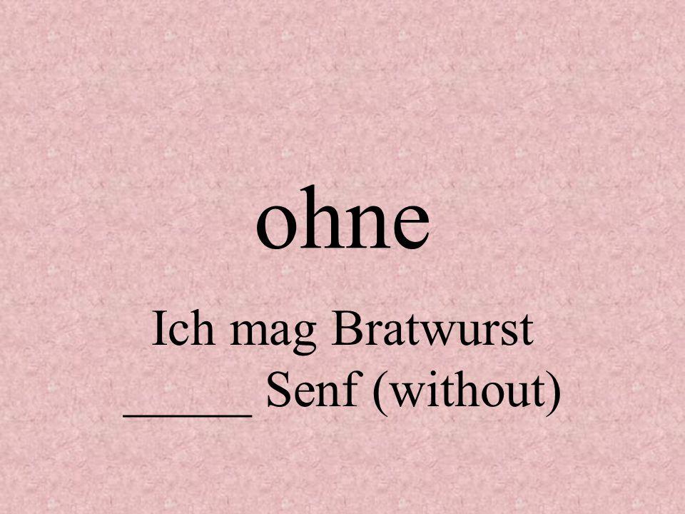 ohne Ich mag Bratwurst _____ Senf (without)