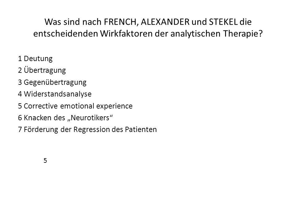 Was sind nach FRENCH, ALEXANDER und STEKEL die entscheidenden Wirkfaktoren der analytischen Therapie? 1 Deutung 2 Übertragung 3 Gegenübertragung 4 Wid