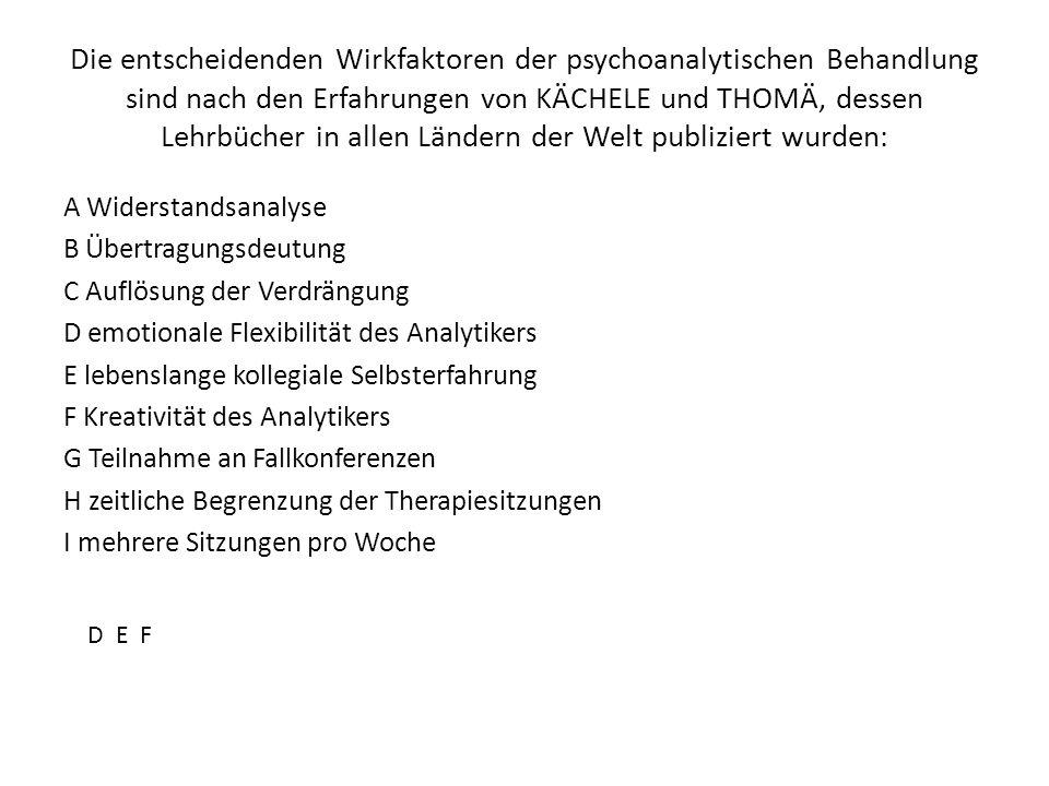Die entscheidenden Wirkfaktoren der psychoanalytischen Behandlung sind nach den Erfahrungen von KÄCHELE und THOMÄ, dessen Lehrbücher in allen Ländern