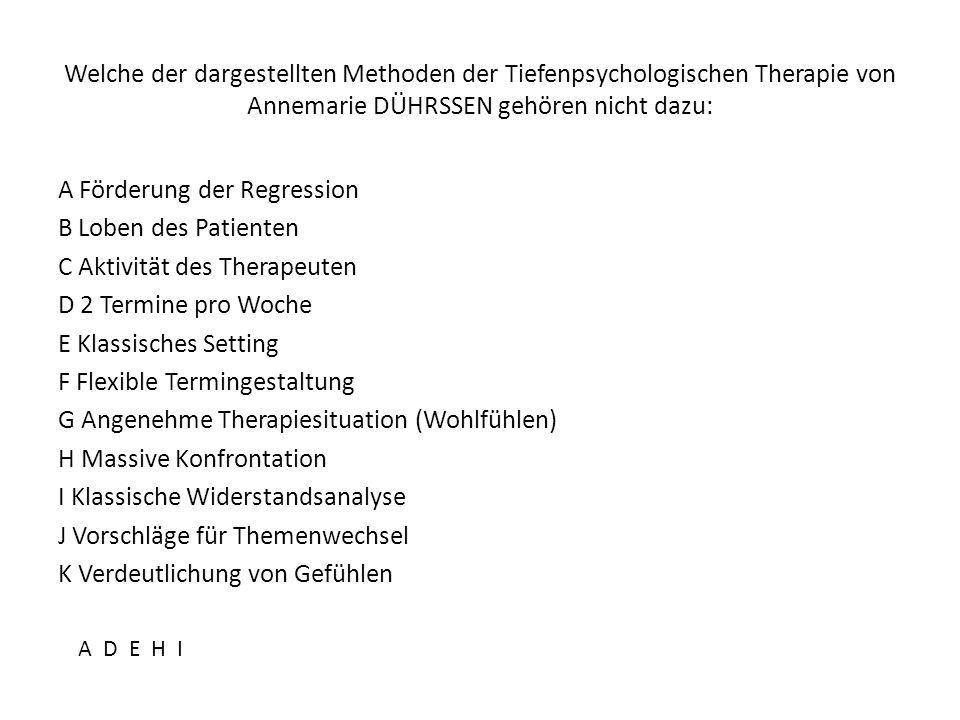Welche der dargestellten Methoden der Tiefenpsychologischen Therapie von Annemarie DÜHRSSEN gehören nicht dazu: A Förderung der Regression B Loben des