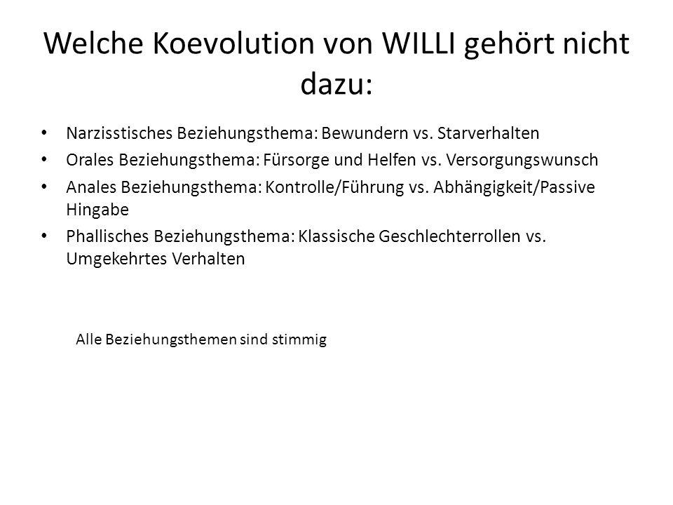 Welche Koevolution von WILLI gehört nicht dazu: Narzisstisches Beziehungsthema: Bewundern vs. Starverhalten Orales Beziehungsthema: Fürsorge und Helfe