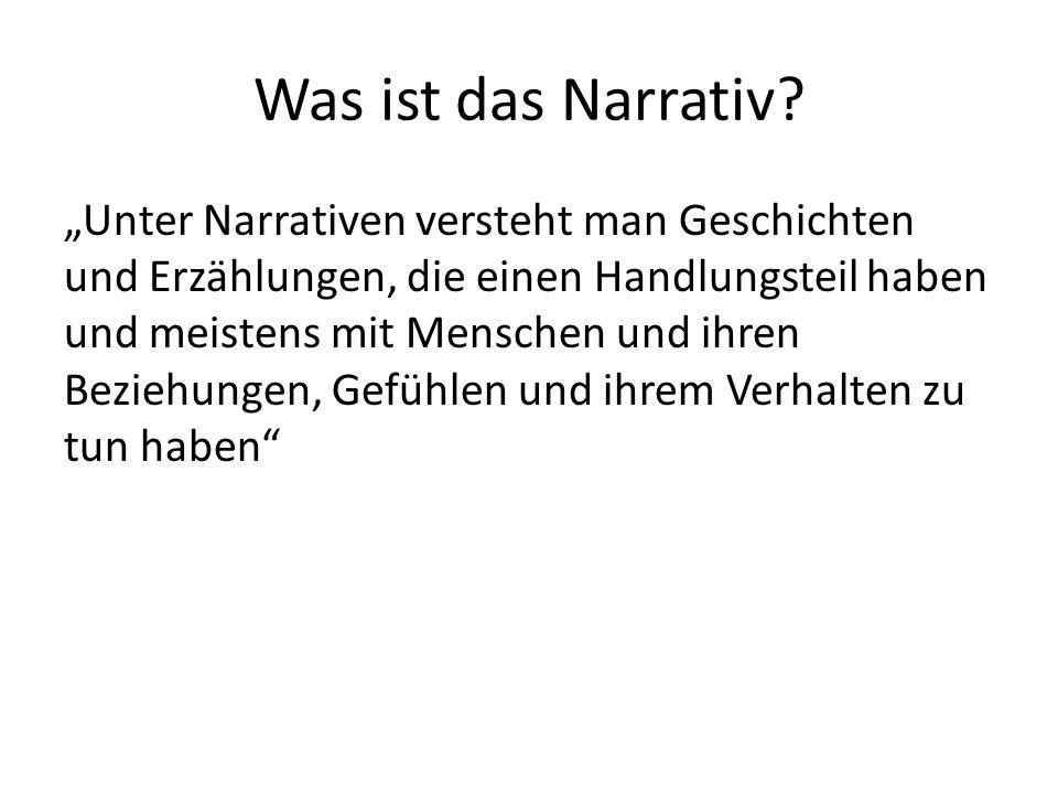 """Was ist das Narrativ? """"Unter Narrativen versteht man Geschichten und Erzählungen, die einen Handlungsteil haben und meistens mit Menschen und ihren Be"""