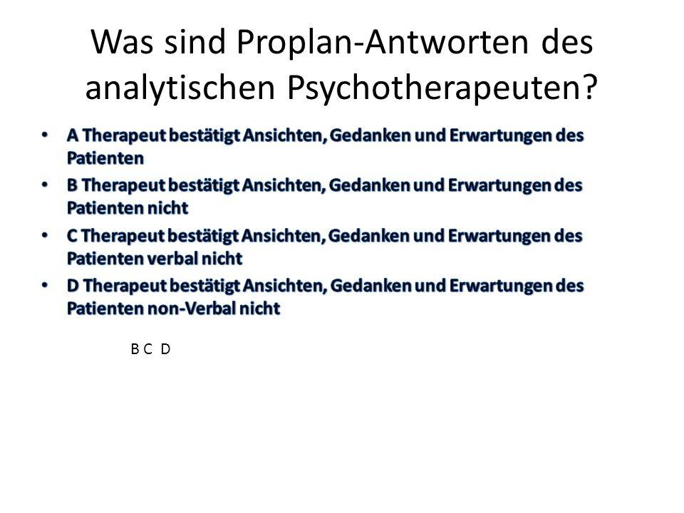 Was sind Proplan-Antworten des analytischen Psychotherapeuten? B C D