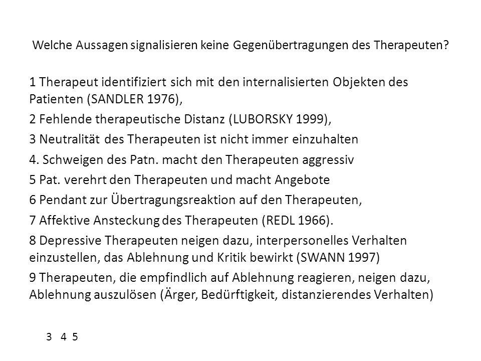 Welche Aussagen signalisieren keine Gegenübertragungen des Therapeuten? 1 Therapeut identifiziert sich mit den internalisierten Objekten des Patienten