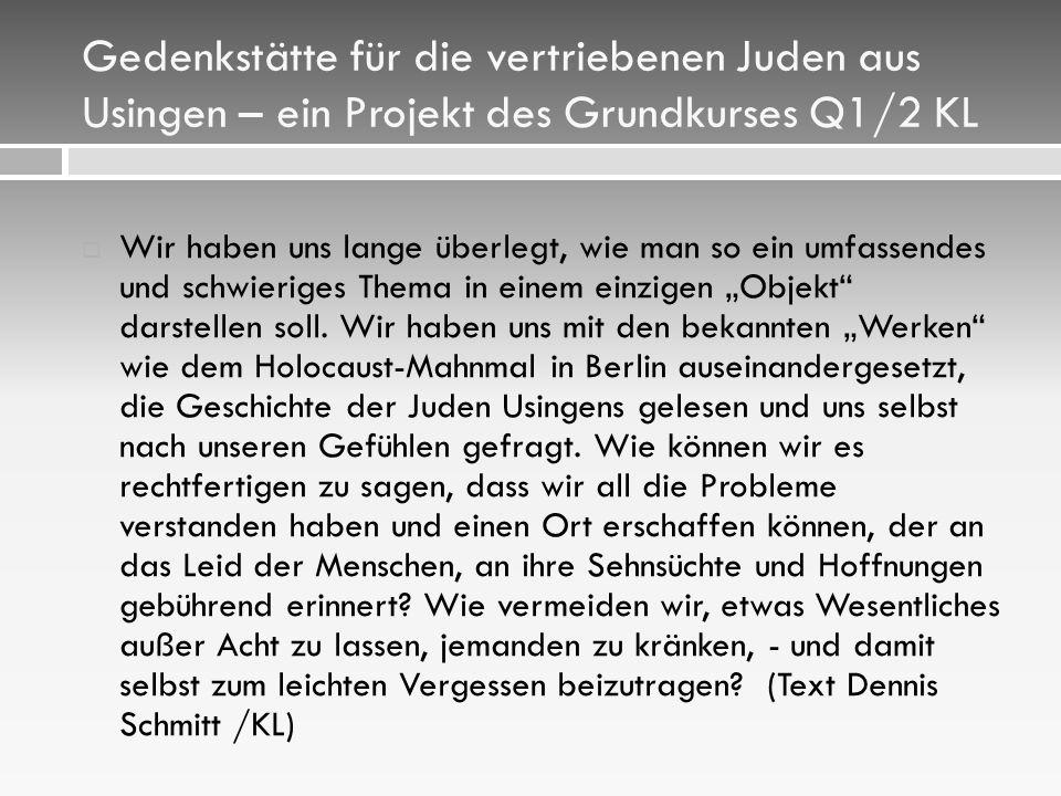 """Gedenkstätte für die vertriebenen Juden aus Usingen – ein Projekt des Grundkurses Q1/2 KL  Wir haben uns lange überlegt, wie man so ein umfassendes und schwieriges Thema in einem einzigen """"Objekt darstellen soll."""