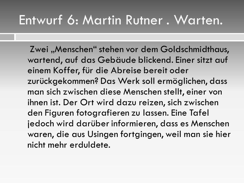 Entwurf 6: Martin Rutner.Warten.