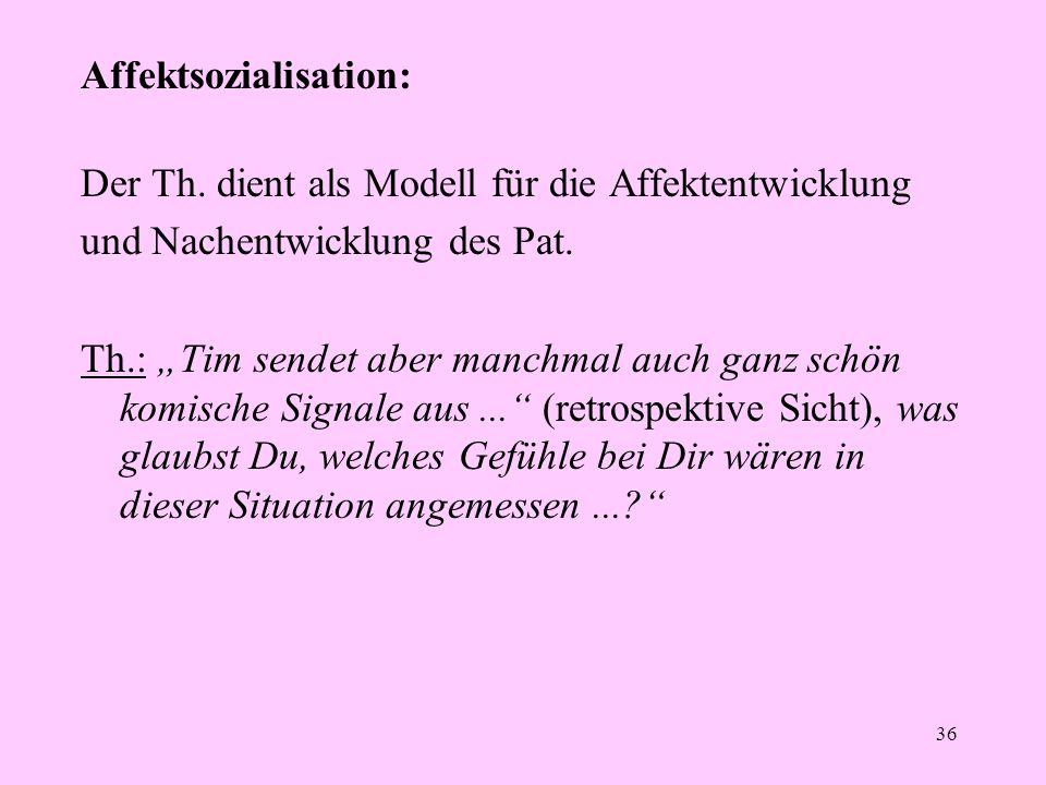 """36 Affektsozialisation: Der Th. dient als Modell für die Affektentwicklung und Nachentwicklung des Pat. Th.: """"Tim sendet aber manchmal auch ganz schön"""
