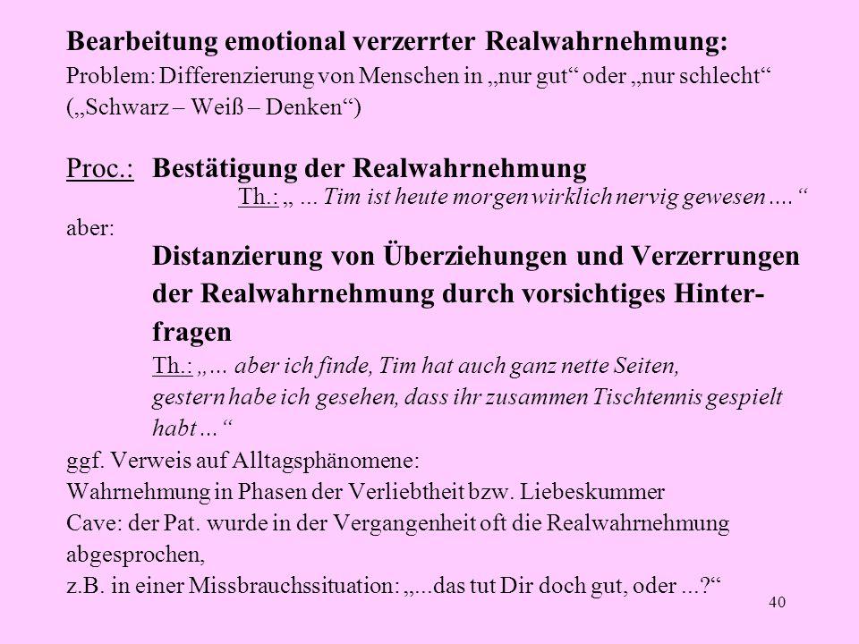 """40 Bearbeitung emotional verzerrter Realwahrnehmung: Problem: Differenzierung von Menschen in """"nur gut"""" oder """"nur schlecht"""" (""""Schwarz – Weiß – Denken"""""""