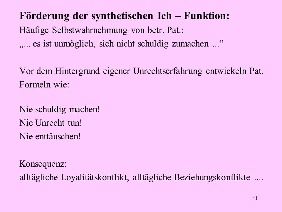 """41 Förderung der synthetischen Ich – Funktion: Häufige Selbstwahrnehmung von betr. Pat.: """"... es ist unmöglich, sich nicht schuldig zumachen..."""" Vor d"""
