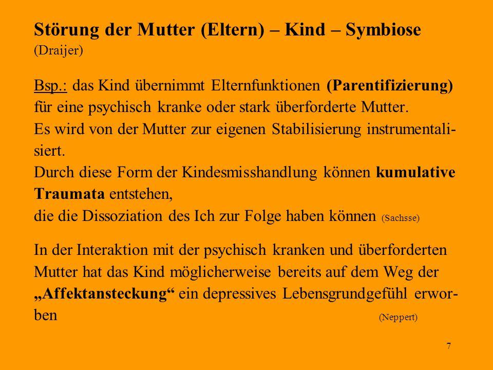7 Störung der Mutter (Eltern) – Kind – Symbiose (Draijer) Bsp.: das Kind übernimmt Elternfunktionen (Parentifizierung) für eine psychisch kranke oder