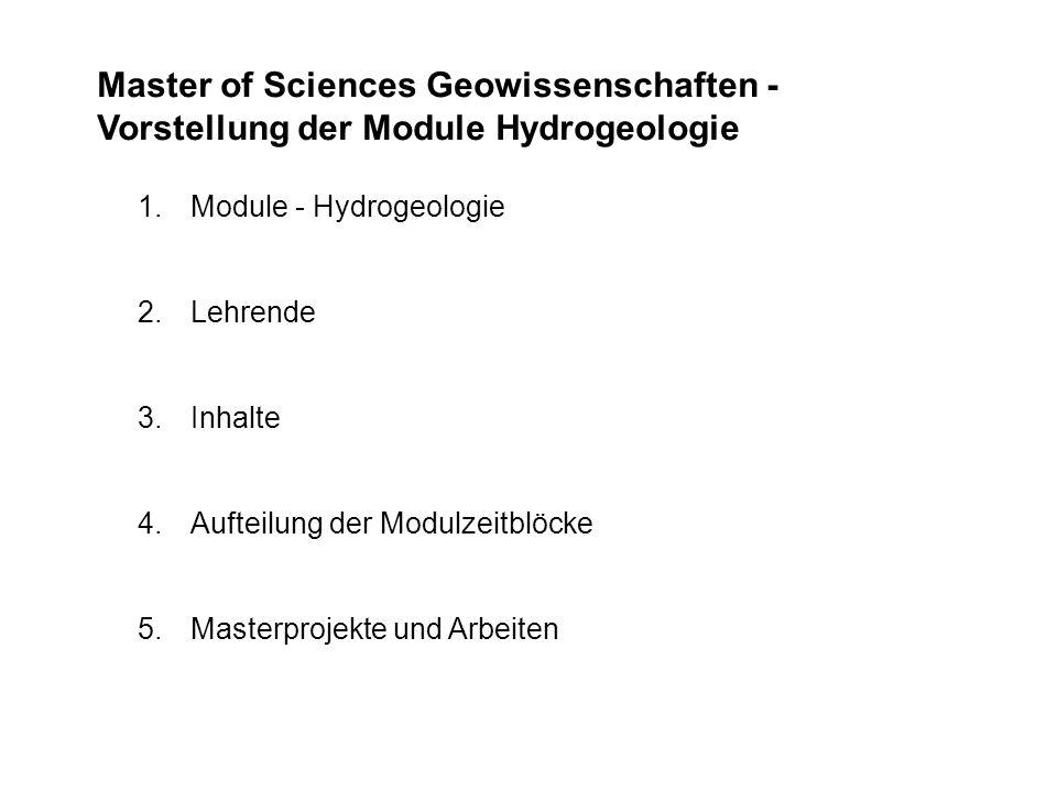 1.Module - Hydrogeologie 2.Lehrende 3.Inhalte 4.Aufteilung der Modulzeitblöcke 5.Masterprojekte und Arbeiten Master of Sciences Geowissenschaften - Vorstellung der Module Hydrogeologie