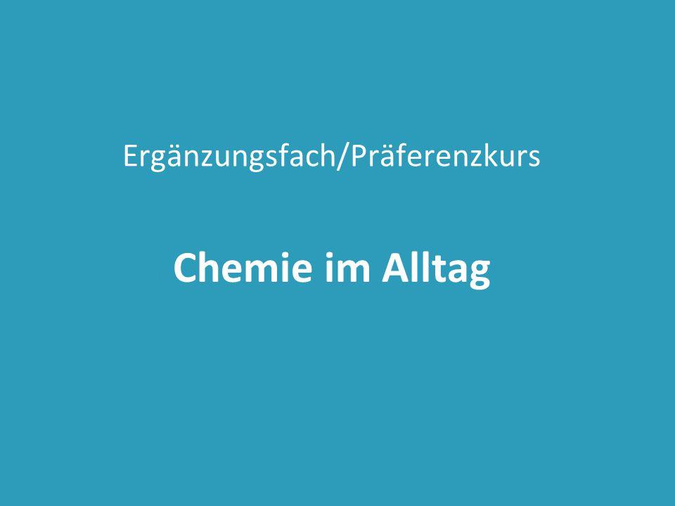 Ergänzungsfach/Präferenzkurs Chemie im Alltag