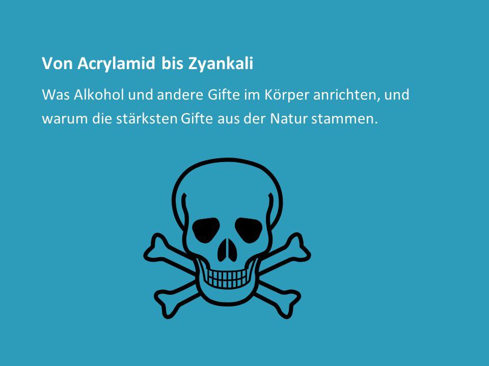 Von Acrylamid bis Zyankali Was Alkohol und andere Gifte im Körper anrichten, und warum die stärksten Gifte aus der Natur stammen.