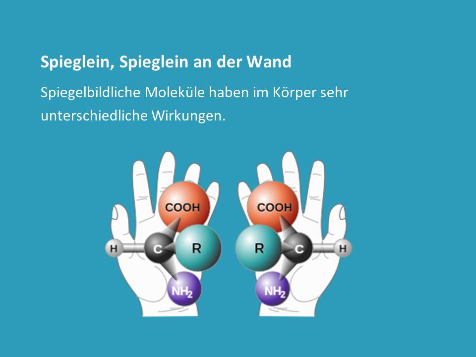Spieglein, Spieglein an der Wand Spiegelbildliche Moleküle haben im Körper sehr unterschiedliche Wirkungen.